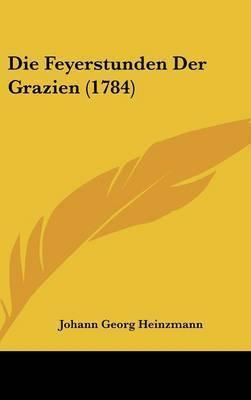 Die Feyerstunden Der Grazien (1784) by Johann Georg Heinzmann