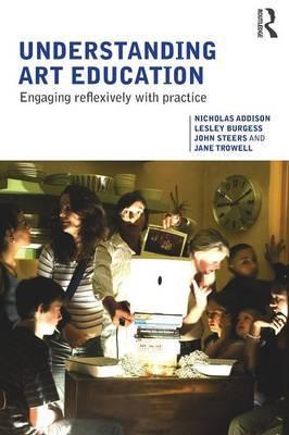 Understanding Art Education by Nicholas Addison