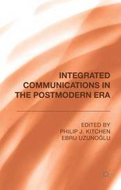 Integrated Communications in the Postmodern Era by Philip J Kitchen