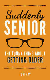 Suddenly Senior by Tom Hay