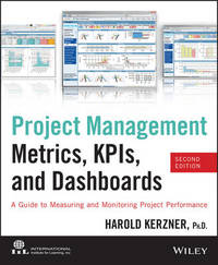Project Management Metrics, Kpis, and Dashboards by Harold R. Kerzner