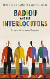 Badiou and His Interlocutors by Alain Badiou