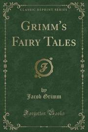 Grimm's Fairy Tales (Classic Reprint) by Jacob Grimm