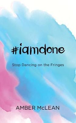 #iamdone by Amber McLean