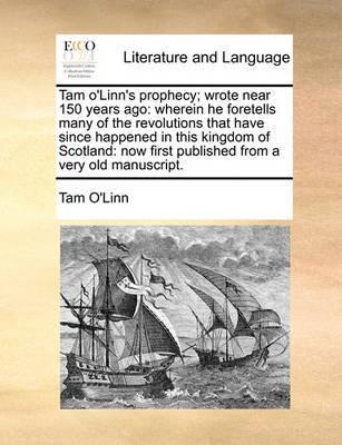 Tam O'Linn's Prophecy; Wrote Near 150 Years Ago by Tam O'Linn