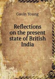 Reflections on the Present State of British India by Gavin Young