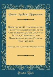 Report of the City Auditor of the Receipts and Expenditures of the City of Boston and the County of Suffolk, Commonwealth of Massachusetts, for the Financial Year 1915-1916 by Boston Auditing Department image