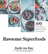 Rawsome Superfoods by Emily Von Euw