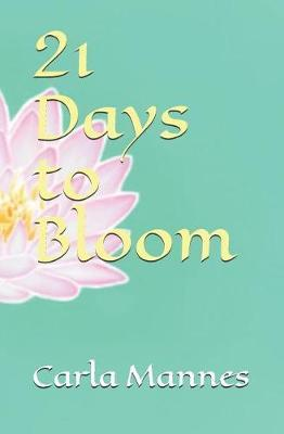 21 Days to Bloom by Carla Mannes