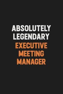 Absolutely Legendary Executive Meeting Manager by Camila Cooper
