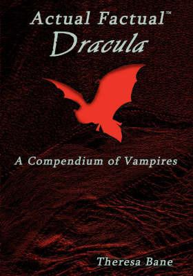 Actual Factual: Dracula, a Compendium of Vampires by Theresa Bane