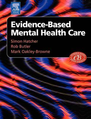 Evidenced-Based Mental Health Care by Simon Hatcher (Senior Lecturer in Psychiatry, University of Auckland, New Zealand)