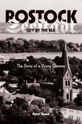 Rostock, City by the Sea: The Story of a Young German by Peter Haase