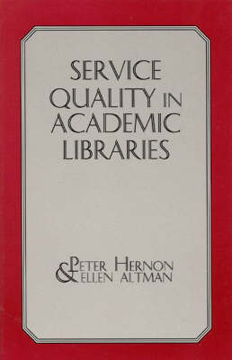 Service Quality in Academic Libraries by Peter Hernon