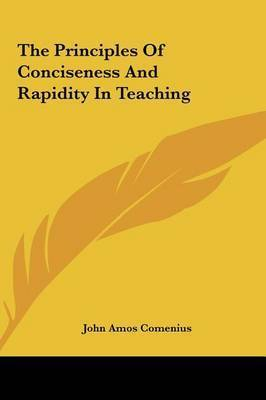 The Principles of Conciseness and Rapidity in Teaching the Principles of Conciseness and Rapidity in Teaching by Johann Amos Comenius