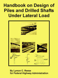 Handbook on Design of Piles and Drilled Shafts Under Lateral Load by Lymon C. Reese image