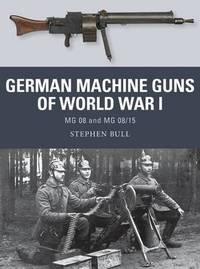 German Machine Guns of World War I by Stephen Bull