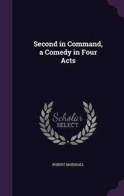 Second in Command, a Comedy in Four Acts by Robert Marshall image