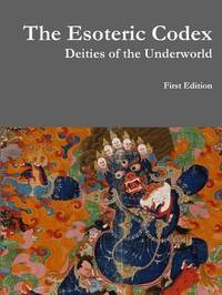 The Esoteric Codex: Deities of the Underworld by William Klauser