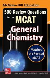 McGraw-Hill Education 500 Review Questions for the MCAT: General Chemistry by John T Moore