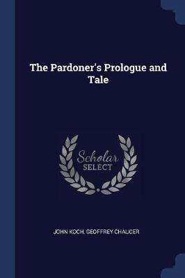 The Pardoner's Prologue and Tale by John Koch