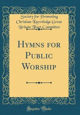 Hymns for Public Worship (Classic Reprint) by Society for Promoting Christi Committee
