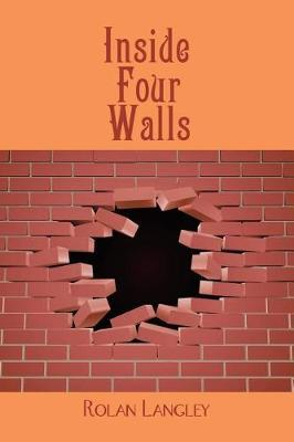 Inside Four Walls by Rolan Langley