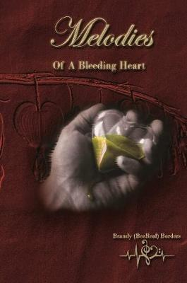 Melodies of a Bleeding Heart by Brandy (Beereal) Borders