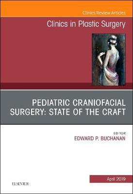 Pediatric Craniofacial Surgery: State of the Craft, An Issue of Clinics in Plastic Surgery by Edward P Buchanan