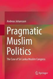 Pragmatic Muslim Politics by Andreas Johansson