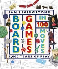 Board Games in 100 Moves by Ian Livingstone