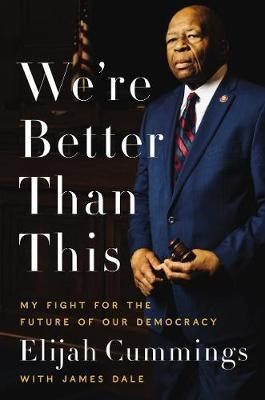 We're Better Than This by Elijah Cummings