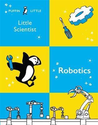 Puffin Little Scientist: Robotics by Penguin Random House Australia