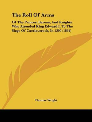 The Roll of Arms: of the Princes, Barons, and Knights Who Attended King Edward I, to the Siege of Caerlaverock, in 1300 (1864) by Thomas Wright ) image