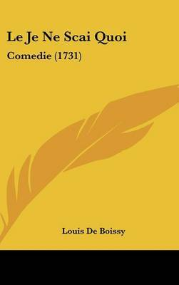Le Je Ne SCAI Quoi: Comedie (1731) by Louis De Boissy image