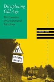 Disciplining Old Age by Stephen Katz