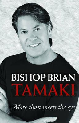 Bishop Brian Tamaki: More Than Meets the Eye by Brian Tamaki