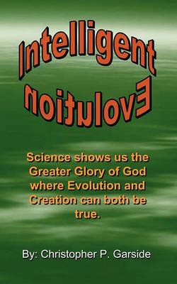 Intelligent Evolution by Christopher P Garside
