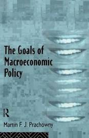The Goals of Macroeconomic Policy by Martin F.J. Prachowny image