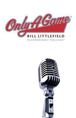 Only a Game by Bill Littlefield