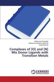 Complexes of [o] and [n] Mix Donor Ligands with Transition Metals by Sirajuddin Muhammad