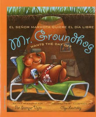 Mr. Groundhog Wants the Day Off/El Senor Marmota Quiere El Dia Libre by Pat Stemper Vojta