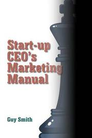 Start-Up CEO's Marketing Manual by Guy Smith