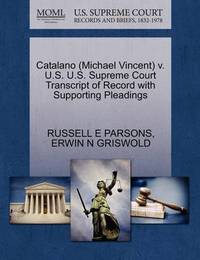 Catalano (Michael Vincent) V. U.S. U.S. Supreme Court Transcript of Record with Supporting Pleadings by Russell E Parsons