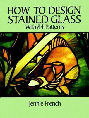 How to Design Stained Glass by Jennie French