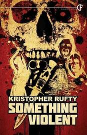 Something Violent by Kristopher Rufty image