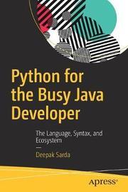 Python for the Busy Java Developer by Deepak Sarda