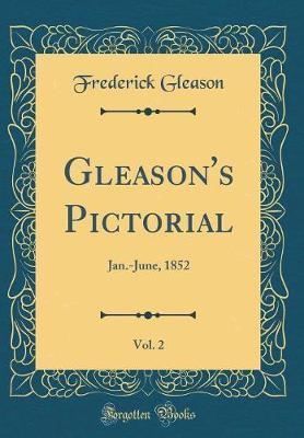 Gleason's Pictorial, Vol. 2 by Frederick Gleason