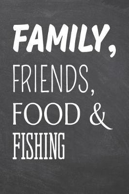 Family, Friends, Food & Fishing by Fishing Notebooks