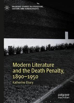 Modern Literature and the Death Penalty, 1890-1950 by Katherine Ebury